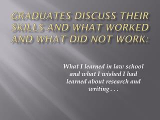 Graduates Discuss their Skills and what worked and What did not Work: