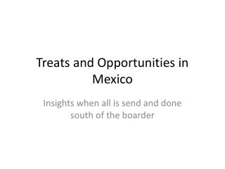 Treats and Opportunities in Mexico
