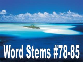 Word  Stems  #78-85