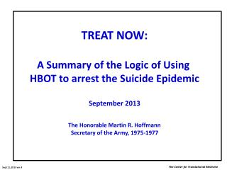 TREAT NOW: A Summary of the Logic of Using  H BOT to arrest the Suicide Epidemic September 2013