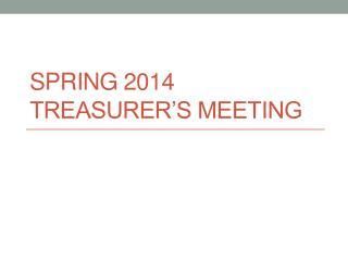 Spring 2014 Treasurer's Meeting