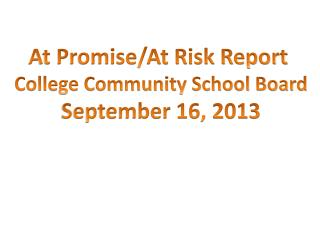 At Promise/At Risk Report  College Community School Board September 16, 2013