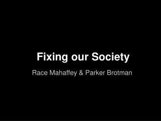 Fixing our Society