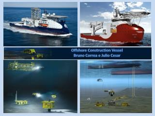Offshore  Construction Vessel Bruno Correa e Julio Cesar