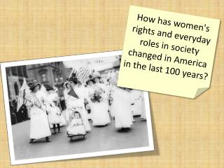 How has women's rights and everyday roles in society changed in America in the last 100 years?