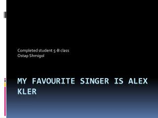 My  favourite  singer is Alex  Kler