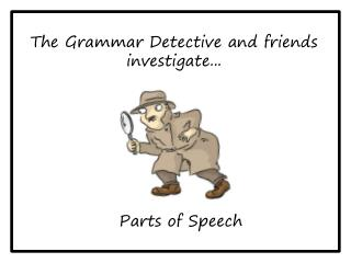 The Grammar Detective  and friends investigate...