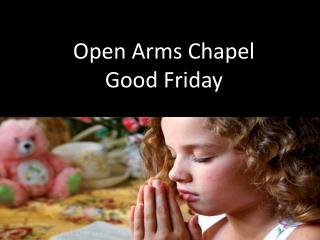 Open Arms Chapel Good Friday