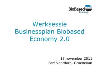 Werksessie  Businessplan Biobased Economy 2.0