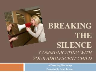 Breaking  the  Silence  Communicating with your adolescent child