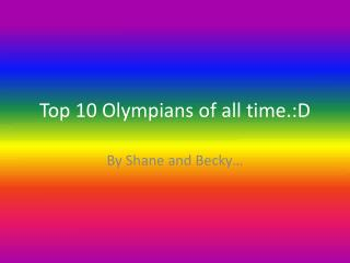 Top 10 Olympians of all  time.:D