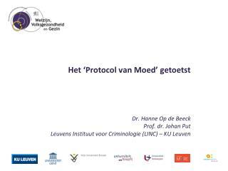 H et 'Protocol van Moed' getoetst Dr. Hanne Op de Beeck Prof.  dr. Johan Put
