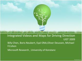 Integrated Videos and Maps for Driving Direction UIST 2009