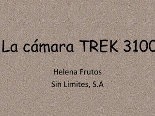 La cámara TREK 3100