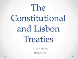 The  C onstitutional  and Lisbon Treaties