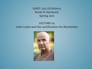 GHIST 225: US History Kevin R. Hardwick Spring 2012 LECTURE  04