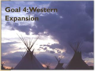 Goal 4: Western Expansion