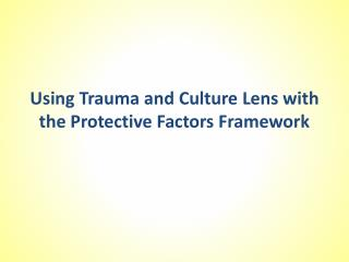 Using Trauma and Culture Lens with the Protective Factors Framework