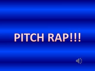 PITCH RAP!!!