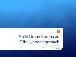 Solid Organ trauma an  Offally  good approach