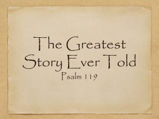 The Greatest Story Ever Told Psal m 119