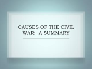 CAUSES OF THE CIVIL WAR:  A SUMMARY