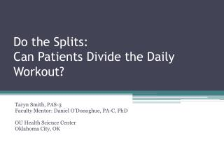 Do the Splits: Can Patients Divide the Daily Workout?