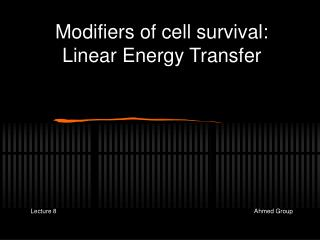 Modifiers of cell survival: Linear Energy Transfer       Lecture 8