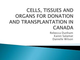 CELLS, TISSUES AND ORGANS FOR DONATION AND TRANSPLANTATION IN CANADA