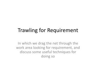 Trawling for Requirement
