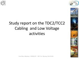 Study report on  the TDC2/TCC2 Cabling  and Low Voltage  activities