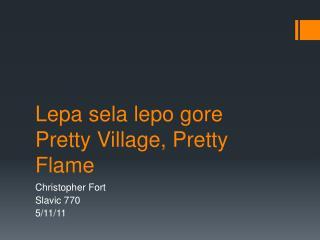 Lepa sela lepo  gore Pretty Village, Pretty Flame