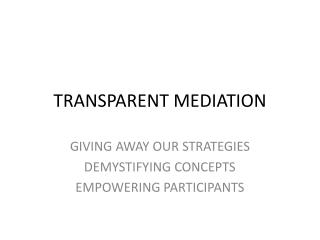 TRANSPARENT MEDIATION