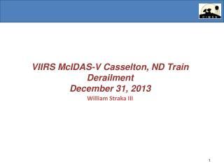 VIIRS  McIDAS -V  Casselton, ND Train Derailment December 31,  2013