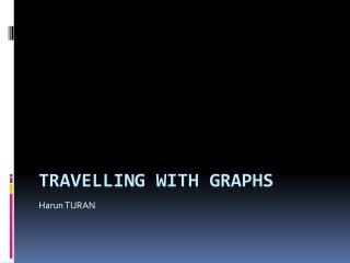 Travelling With Graphs
