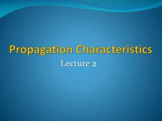 Propagation Characteristics