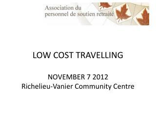LOW COST TRAVELLING NOVEMBER 7 2012 Richelieu-Vanier Community Centre