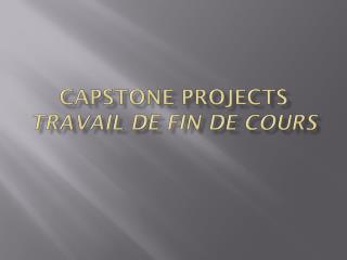 CAPSTONE PROJECTS Travail de fin de  cours