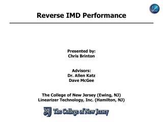 Reverse IMD Performance Presented by: Chris Brinton Advisors: Dr. Allen Katz Dave McGee