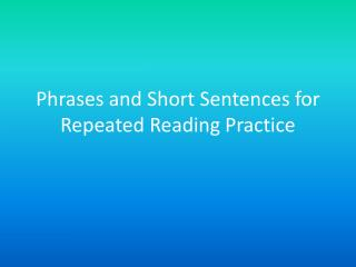 Phrases and Short Sentences for Repeated Reading Practice