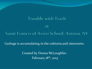 Trouble with Trash at  Saint Francis of Assisi School, Astoria, NY