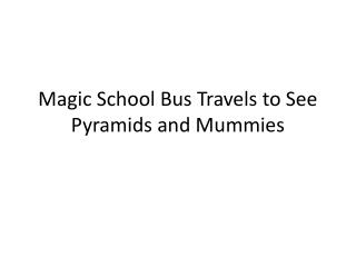 Magic School Bus Travels to See Pyramids and Mummies