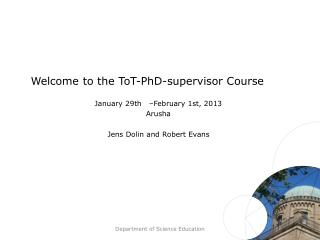 Welcome  to  the  ToT - PhD -supervisor  Course January 29th    – February 1st,  2013 Arusha