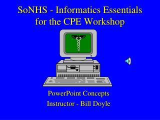 SoNHS  -  Informatics Essentials for the  CPE Workshop
