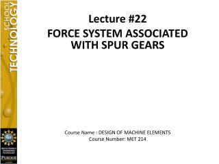 Lecture #22 FORCE SYSTEM ASSOCIATED WITH SPUR GEARS Course Name : DESIGN OF MACHINE ELEMENTS