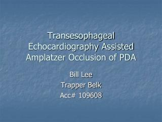 Transesophageal Echocardiography Assisted Amplatzer Occlusion of PDA