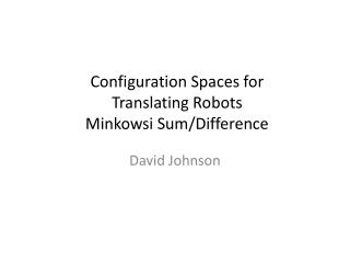 Configuration Spaces for  Translating  Robots Minkowsi  Sum/Difference