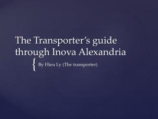 The Transporter's guide through  Inova  Alexandria