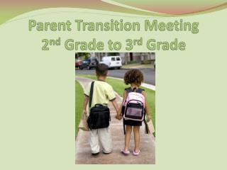 Parent Transition Meeting 2 nd  Grade to 3 rd  Grade