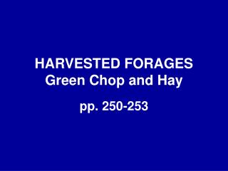 HARVESTED FORAGES Green Chop and Hay